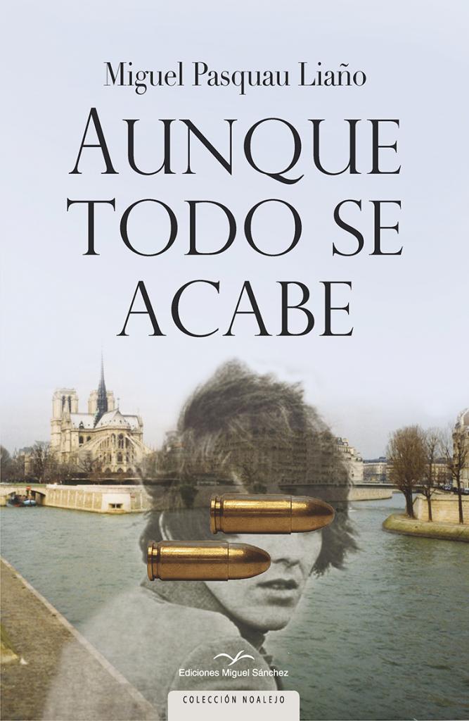 Aunque todo se acabe. Nueva novela Miguel Pasquau Liaño